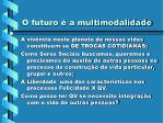 o futuro a multimodalidade