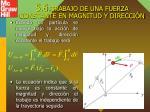 5 6 trabajo de una fuerza constante en magnitud y direcci n