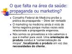 o que falta na rea da sa de propaganda ou marketing