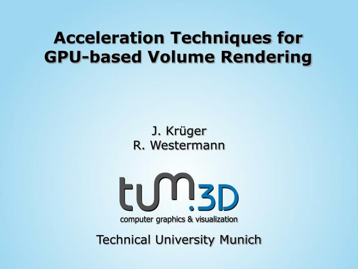 acceleration techniques for gpu based volume rendering n.