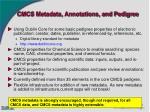 cmcs metadata annotations and pedigree