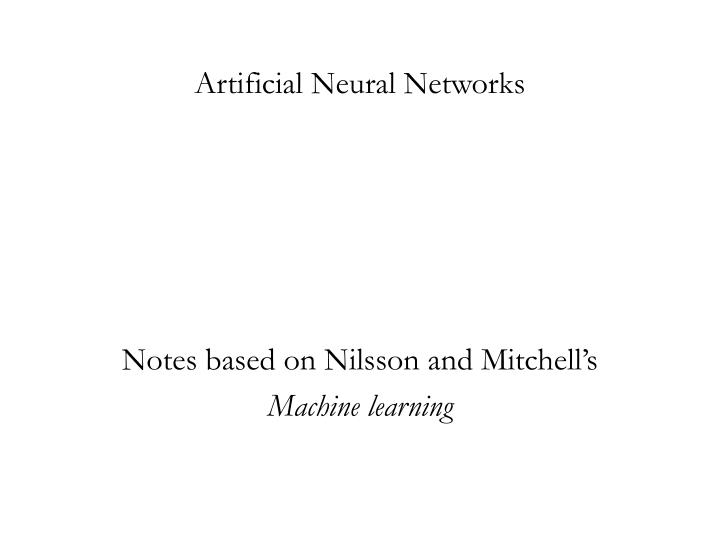 artificial neural networks notes based on nilsson and mitchell s machine learning n.