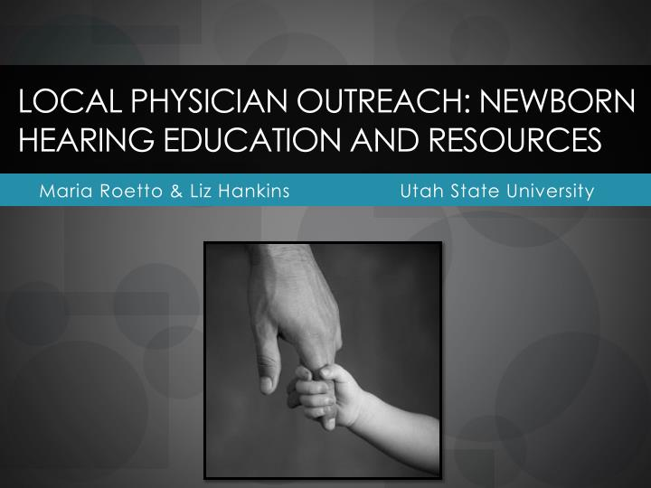 local physician outreach newborn hearing education and resources n.