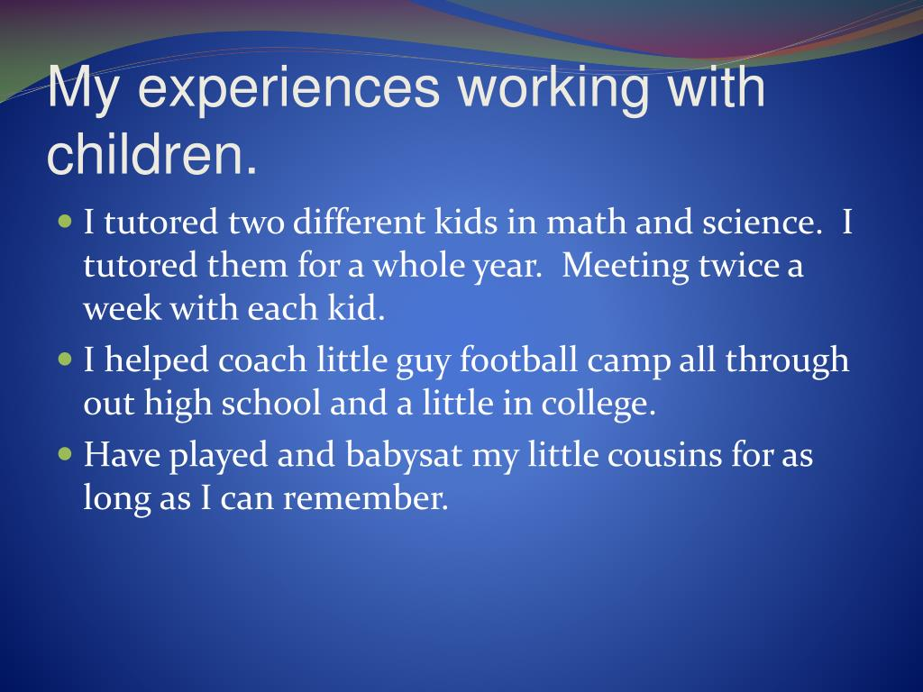 My experiences working with children.