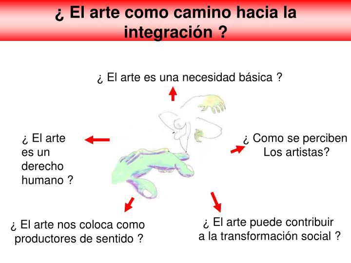 ¿ El arte como camino hacia la integración ?