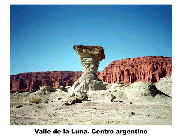 Valle de la Luna. Centro argentino