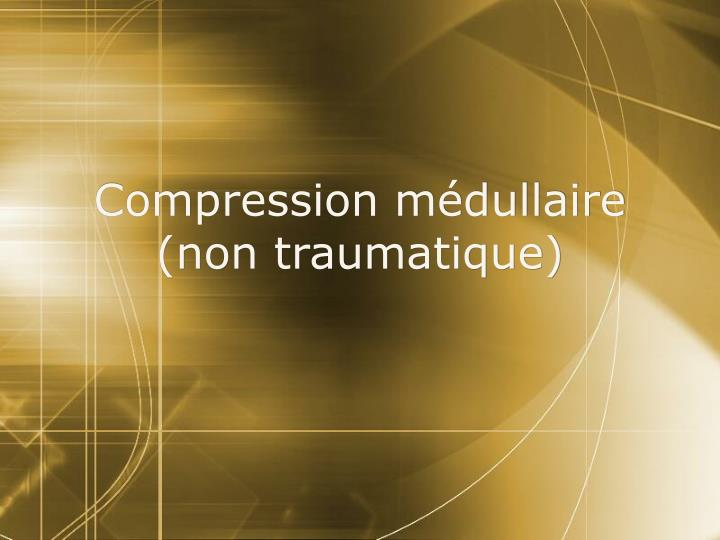 compression m dullaire non traumatique n.