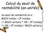 calcul du seuil de rentabilit en unit s