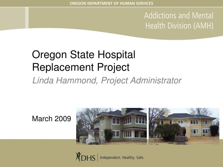 oregon state hospital replacement project linda hammond project administrator march 2009 n.