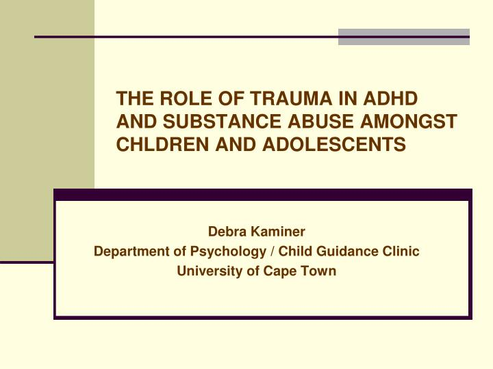 the role of trauma in adhd and substance abuse amongst chldren and adolescents n.