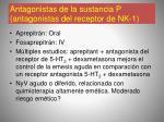 antagonistas de la sustancia p antagonistas del receptor de nk 1