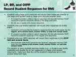 lp br and oipp record student responses for rms