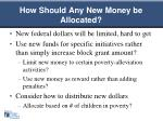 how should any new money be allocated