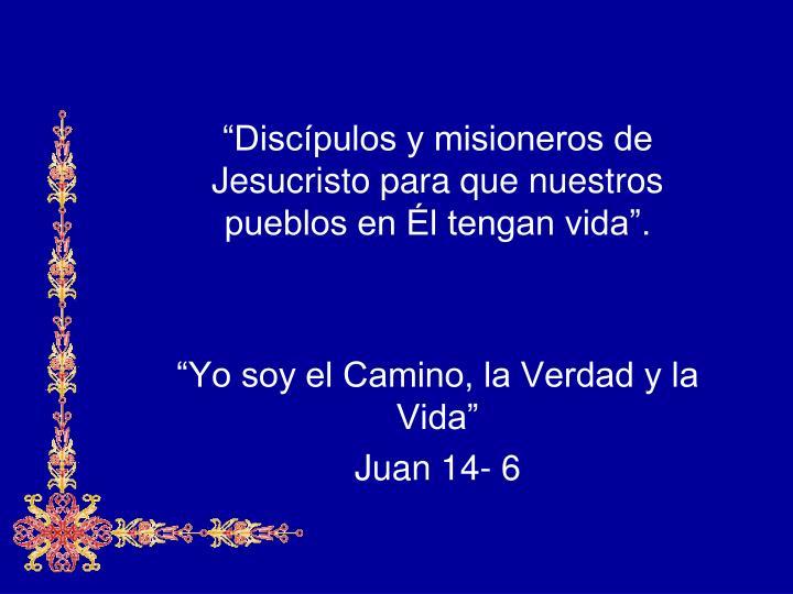 """""""Discípulos y misioneros de Jesucristo para que nuestros pueblos en Él tengan vida""""."""