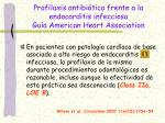 profilaxis antibi tica frente a la endocarditis infecciosa gu a american heart association
