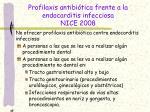 profilaxis antibi tica frente a la endocarditis infecciosa nice 2008