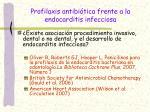 profilaxis antibi tica frente a la endocarditis infecciosa