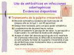 uso de antibi ticos en infecciones odontog nicas evidencias disponibles1