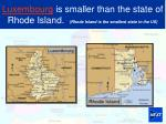 luxembourg is smaller than the state of rhode island rhode island is the smallest state in the us