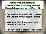 multi period models fixed order quantity model model assumptions part 1
