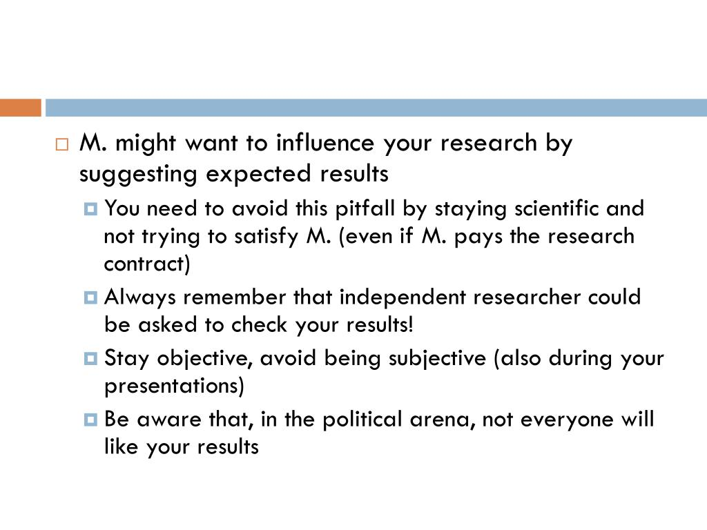 M. might want to influence your research by suggesting expected results