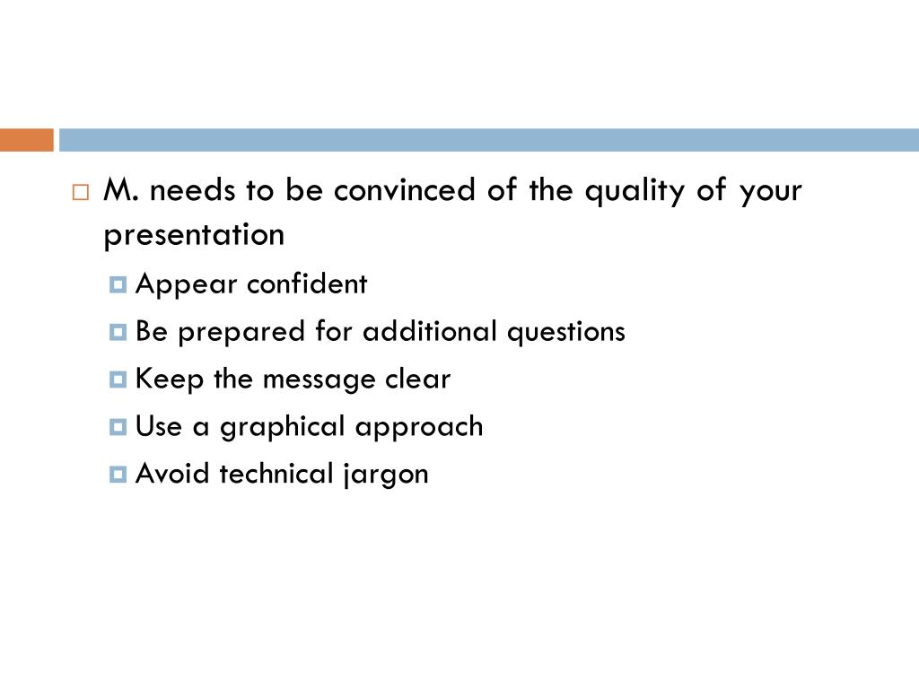 M. needs to be convinced of the quality of your presentation