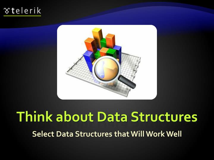 Think about Data Structures