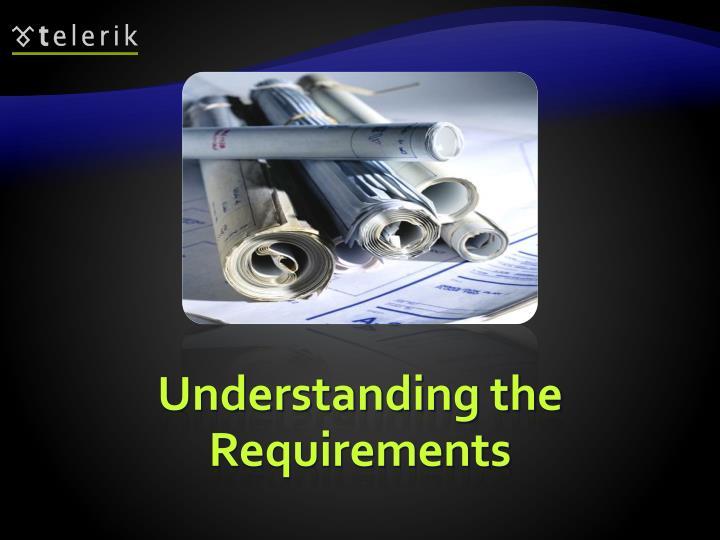 Understanding the Requirements
