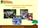 enjoy growing your own potatoes and good luck