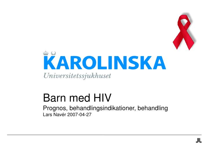 barn med hiv prognos behandlingsindikationer behandling lars nav r 2007 04 27 n.