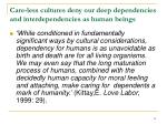care less cultures deny our deep dependencies and interdependencies as human beings