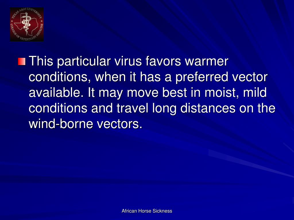 This particular virus favors warmer conditions, when it has a preferred vector available. It may move best in moist, mild conditions and travel long distances on the wind-borne vectors.