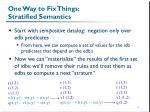 one way to fix things stratified semantics