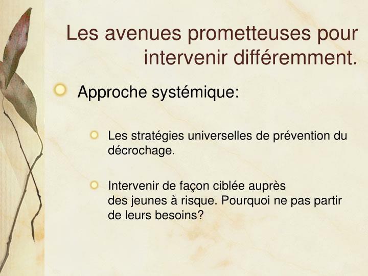 Les avenues prometteuses pour intervenir différemment.