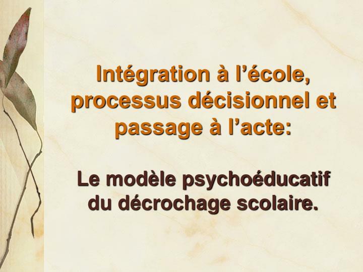 Intégration à l'école, processus décisionnel et passage à l'acte: