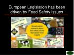 european legislation has been driven by food safety issues