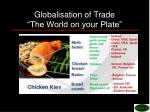 globalisation of trade the world on your plate