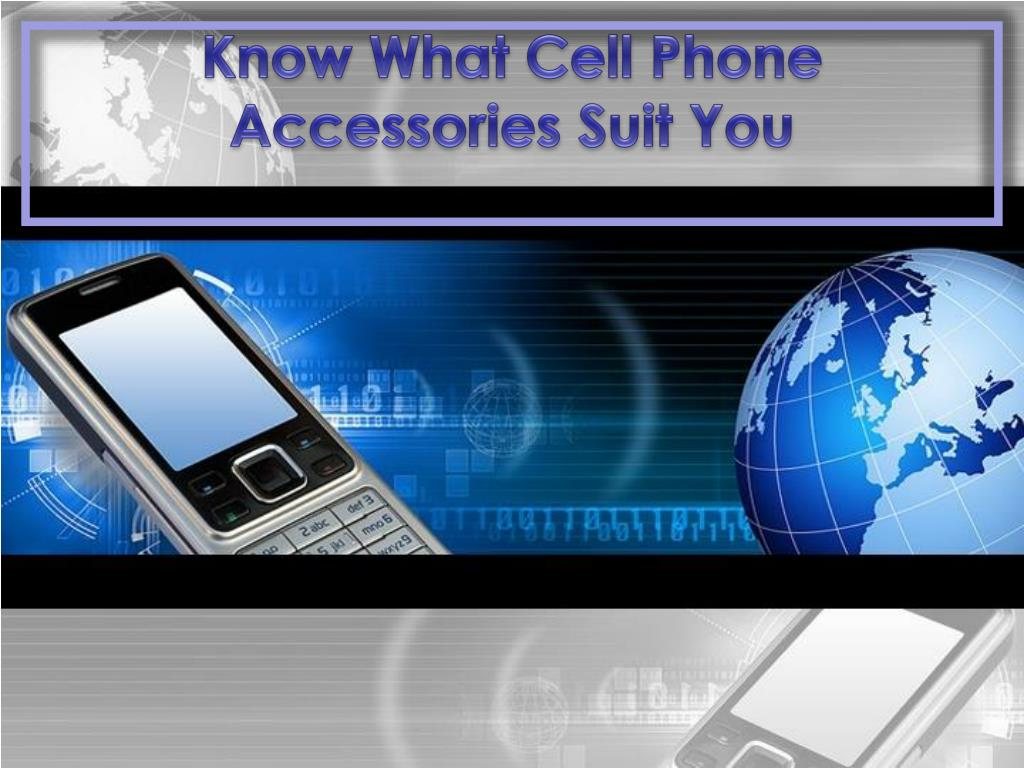 know what cell phone accessories suit you l.