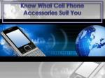 know what cell phone accessories suit you