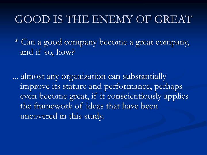 Good is the enemy of great3