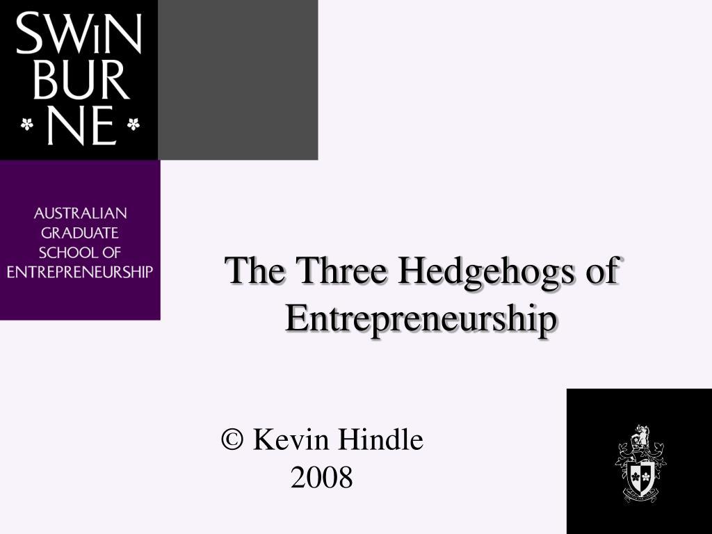 the three hedgehogs of entrepreneurship l.