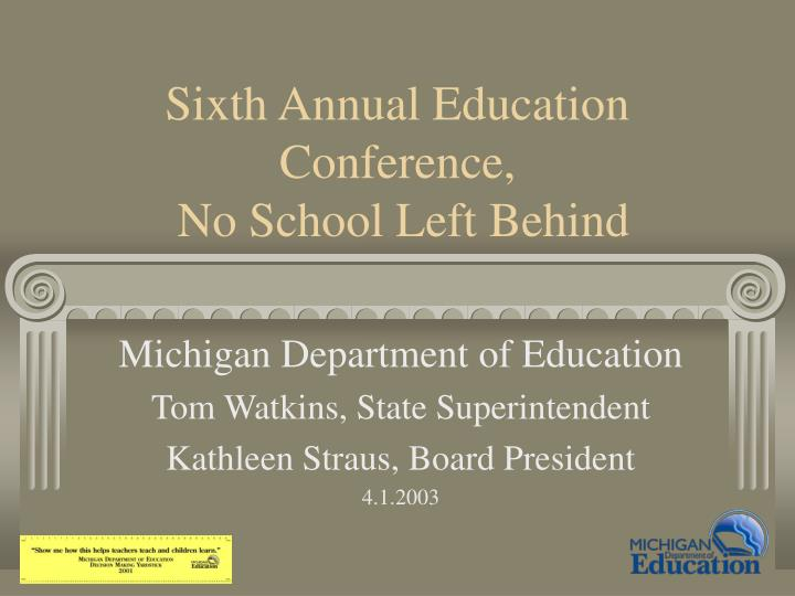 sixth annual education conference no school left behind n.