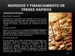 ingresos y financiamiento de trenes r pidos
