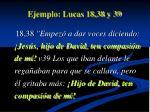ejemplo lucas 18 38 y 39
