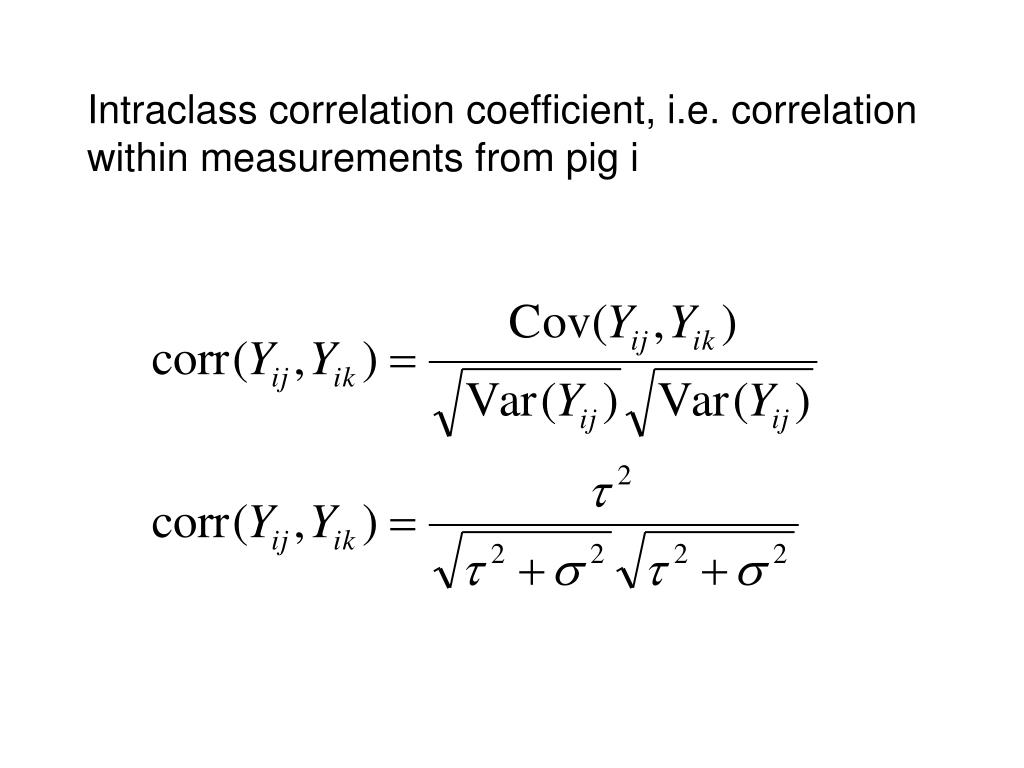 Intraclass correlation coefficient, i.e. correlation within measurements from pig i