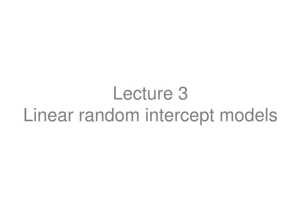 lecture 3 linear random intercept models l.