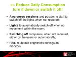 reduce daily consumption turn it down or switch it off
