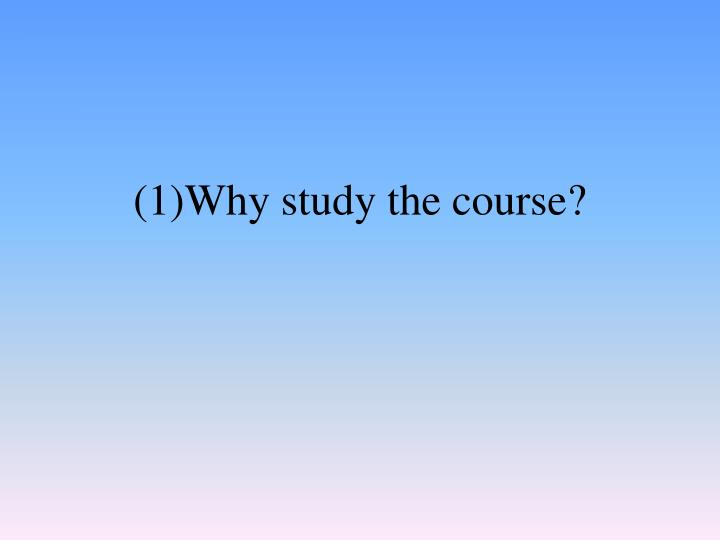 (1)Why study the course?