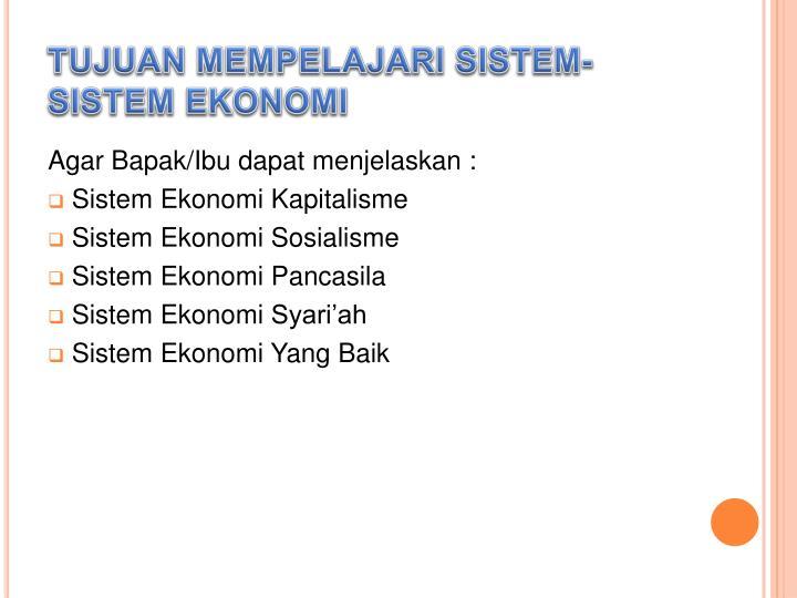 Tujuan mempelajari sistem sistem ekonomi