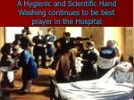 a hygienic and scientific hand washing continues to be best prayer in the hospital